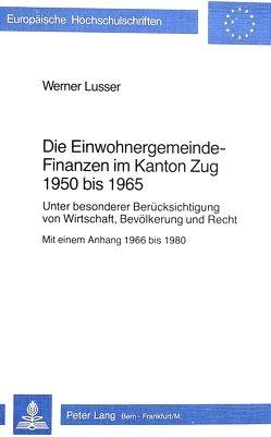 Die Einwohnergemeindefinanzen im Kanton Zug 1950 bis 1965 von Lusser,  Werner