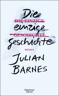 Die einzige Geschichte von Barnes,  Julian, Krueger,  Gertraude