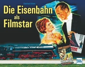 Die Eisenbahn als Filmstar von Urban,  Eberhard