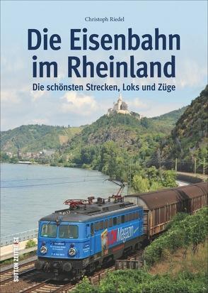 Die Eisenbahn im Rheinland von Riedel,  Christoph