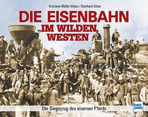 Die Eisenbahn im Wilden Westen von Müller-Urban,  Kristiane, Urban,  Eberhard