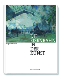 Die Eisenbahn in der Kunst von Flitner,  Hugbert