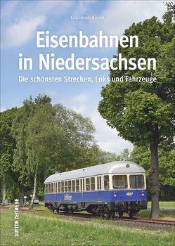 Die Eisenbahn in Niedersachsen, rund 160 faszinierende Fotografien dokumentieren die wichtigsten und schönsten Strecken, Loks und Fahrzeuge von Riedel,  Christoph