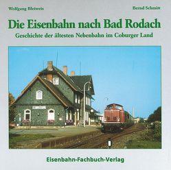 Die Eisenbahn nach Bad Rodach von Bleiweis,  Wolfgang, Schmitt,  Bernd