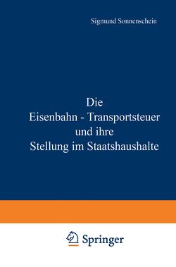 Die Eisenbahn – Transportsteuer und ihre Stellung im Staatshaushalte von Sonnenschein,  NA