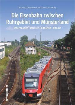 Die Eisenbahn zwischen Ruhrgebiet und Münsterland, 160 beeindruckende Bilder zeigen die Strecke zwischen Oberhausen und Rheine von Diekenbrock,  Manfred, Michalsky,  Daniel