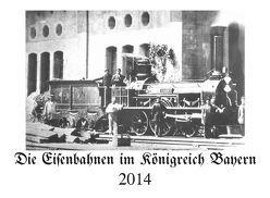 Die Eisenbahnen im Königreich Bayern 2014 von Pepke,  Jürgen