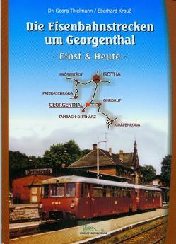Die Eisenbahnstrecken um Georgenthal von Krauss,  Eberhard, Thielmann,  Georg