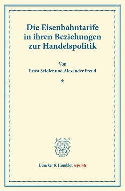 Die Eisenbahntarife in ihren Beziehungen zur Handelspolitik. von Freud,  Alexander, Seidler,  Ernst