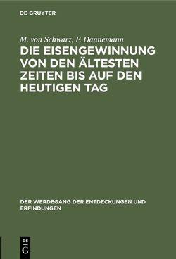 Die Eisengewinnung von den ältesten Zeiten bis auf den heutigen Tag von Dannemann,  F., Schwarz,  M. von