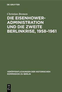 Die Eisenhower-Administration und die zweite Berlinkrise, 1958–1961 von Bremen,  Christian
