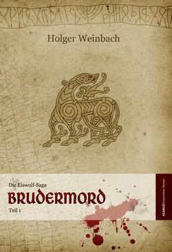 Die Eiswolf-Saga / Die Eiswolf-Saga. Teil 1: Brudermord von Weinbach,  Holger