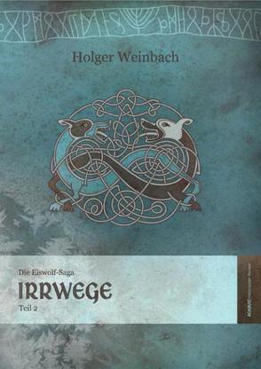 Die Eiswolf-Saga / Die Eiswolf-Saga. Teil 2: Irrwege von Weinbach,  Holger