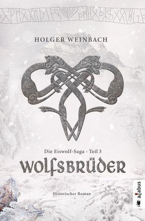 Die Eiswolf-Saga. Teil 3: Wolfsbrüder von Weinbach,  Holger
