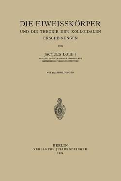 Die Eiweisskörper und die Theorie der Kolloidalen Erscheinungen von Loeb,  Jaques