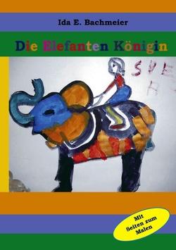 Die Elefanten-Königin von Bachmeier,  Ida E.