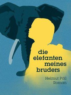 Die Elefanten meines Bruders von Pöll,  Helmut