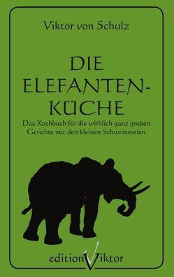 Die Elefantenküche von Menke,  Marcellus M., Schulz,  Viktor von