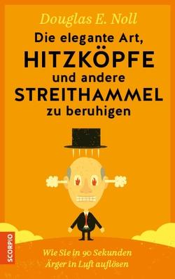 Die elegante Art, Hitzköpfe und andere Streithammel zu beruhigen von Borgmann,  Matthias D., Noll,  Douglas E.