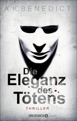 Die Eleganz des Tötens von Benedict,  A. K., Jakubeit,  Alice