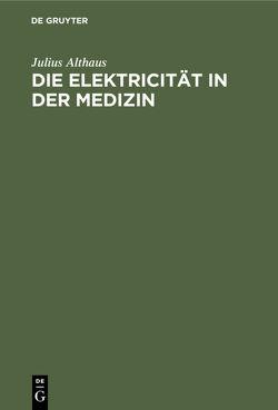 Die Elektricität in der Medizin von Althaus,  Julius