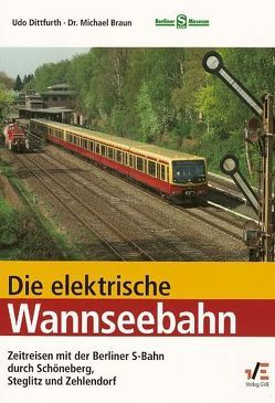 Die elektrische Wannseebahn von Braun,  Michael, Dittfurth,  Udo