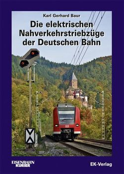 Die elektrischen Nahverkehrstriebzüge der Deutschen Bahn von Baur,  Karl G