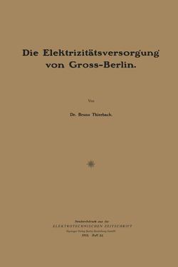 Die Elektrizitätsversorǵunǵ von Gross-Berlin von Thierbach,  Bruno