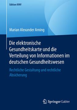 Die elektronische Gesundheitskarte und die Verteilung von Informationen im deutschen Gesundheitswesen von Arning,  Marian Alexander