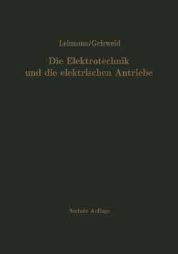 Die Elektrotechnik und die elektrischen Antriebe von Geisweid,  Ramon, Lehmann,  Wilhelm