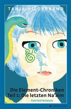 Die Element-Chroniken Teil 1: Die letzten Na'aim von Hildebrand,  Tanja