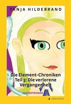Die Element-Chroniken. Teil 3 Die verlorene Vergangenheit von Hildebrand,  Tanja