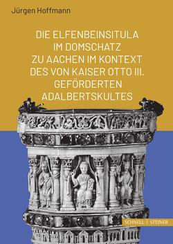 Die Elfenbeinsitula im Domschatz zu Aachen im Kontext des von Otto III. geförderten Adalbertkultes von Hoffmann,  Jürgen