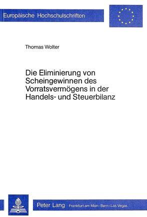 Die Eliminierung von Scheingewinnen des Vorratsvermögens in der Handels- und Steuerbilanz von Wolter,  Thomas
