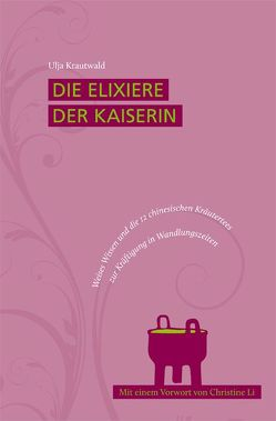 Die Elixiere der Kaiserin von Krautwald,  Ulja, Li,  Christine