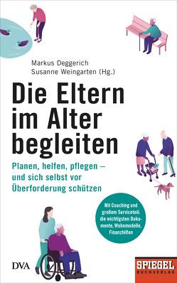 Die Eltern im Alter begleiten – von Deggerich,  Markus, Weingarten,  Susanne