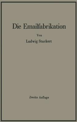 Die Emailfabrikation Ein Lehr- und Handbuch für die Emailindustrie von Stuckert,  Ludwig