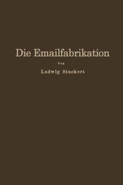 Die Emailfabrikation von Stuckert,  Ludwig