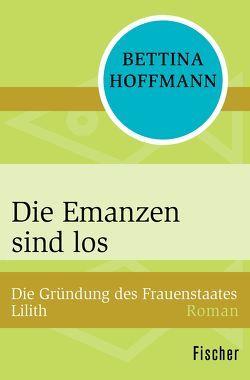 Die Emanzen sind los von Hoffmann,  Bettina