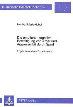 Die emotional-kognitive Bewältigung von Ärger und Aggressivität durch Sport von Stützle-Hebel,  Monika