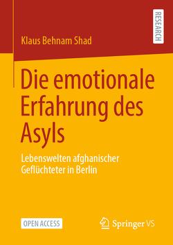 Die emotionale Erfahrung des Asyls von Behnam Shad,  Klaus