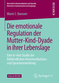 Die emotionale Regulation der Mutter-Kind-Dyade in ihrer Lebenslage von Bansner,  Marie C.