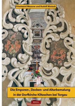 Die Emporen-,Decken-und Altarbemalung in der Dorfkirche Klitzschen bei Torgau von Bönisch,  Rudolf, Messow,  Friedwerd