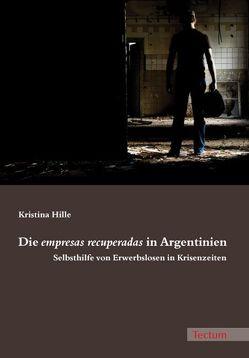 Die empresas recuperadas in Argentinien von Hille,  Kristina