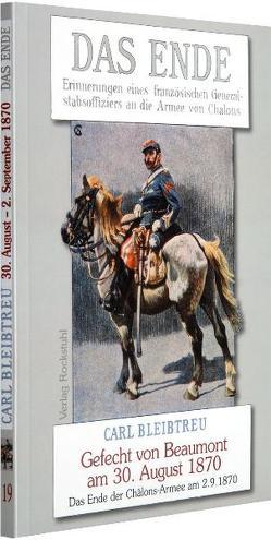 Die Ende – Erinnerungen eines französischen Generalstabsoffiziers an die Armee von Châlons – Gefecht von Beaumont am 30. August 1870 von Bleibtreu,  Carl, Speyer,  Christian