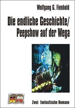 Die endliche Geschichte /Peepshow auf der Wega von Fienhold,  Wolfgang G.