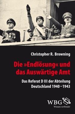 """Die """"Endlösung"""" und das Auswärtige Amt von Browning,  Christopher R., Mallmann,  Klaus-Michael, Matthäus,  Jürgen"""