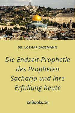 Die Endzeit-Prophetie des Propheten Sacharja und ihre Erfüllung heute von Gassmann,  Lothar