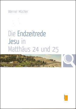 Die Endzeitrede Jesu in Matthäus 24 und 25 von Mücher,  Werner