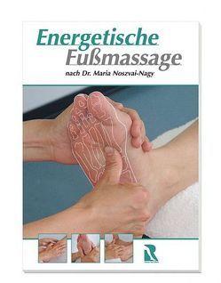 Die energetische Fussmassage von Birkner,  Andreas, Noszvai-Nagy,  Maria, Ruck,  Hellmut